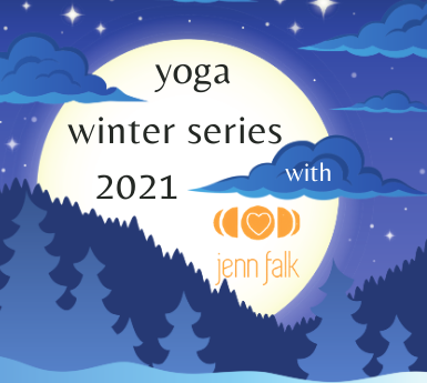 Yoga for Waxing & Waning: Winter Series 2021 with Jenn Falk
