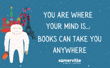 You Are Where Your Mind Is: Books (And the Somerville Yeti) Can Take You Anywhere